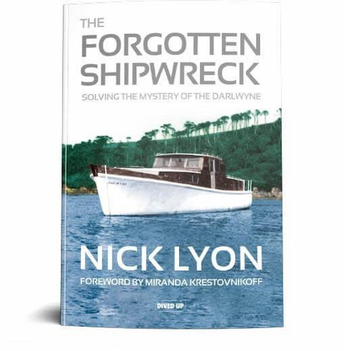 The Forgotten Shipwreck Solving the mystery of the darlwyne by nick lyon